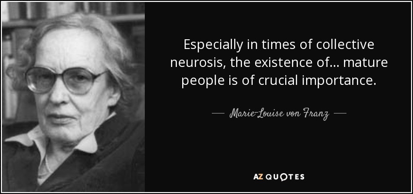 quote-especially-in-times-of-collective-neurosis-the-existence-of-mature-people-is-of-crucial-marie-louise-von-franz-64-87-72